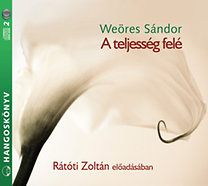 Weöres Sándor: A teljesség felé - Rátóti Zoltán előadásában