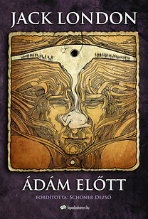 Jack London: Ádám előtt