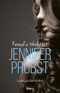 Jennifer Probst: Keresd a tökéletest!