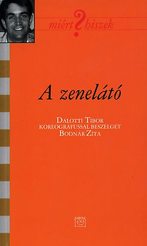 Bodnár Zita (szerk.): A zenelátó - Dalotti Tibor koreográfussal beszélget Bodnár Zita