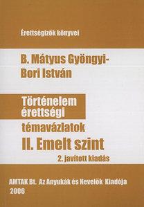 Bori István, B. Mátyus Gyöngyi: Történelem érettségi témavázlatok II. - Emelt szint