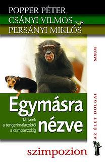Popper Péter - Csányi Vilmos - Persányi Miklós: Egymásra nézve - Társaink a tengerimalacoktól a csimpánzokig
