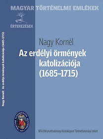 Nagy Kornél: Az erdélyi örmények katolizációja (1685-1715)