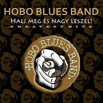 Hobo Blues Band: Halj meg és nagy leszel! - Greatest Hits