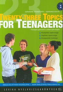 Szekeres Szilvia, Szénásiné Steiner Rita: Twenty-three Topics for Teenagers
