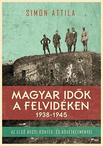 Simon Attila: Magyar idők a Felvidéken 1938-1945