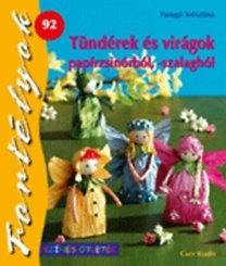 Faragó Krisztina: Tündérek és virágok papírzsinórból, -szalagból