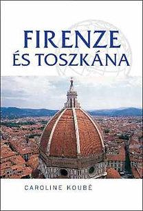 Caroline Koube: Firenze és Toszkána útikönyv