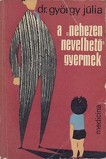 """Dr. György Júlia: A """"nehezen nevelhető"""" gyermek"""