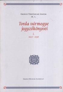 Torda vármegye jegyzőkönyvei I. 1607-1658