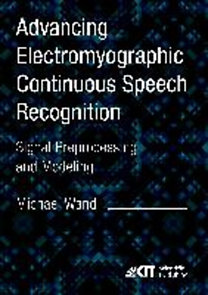 Wand, Michael: Advancing Electromyographic Continuous Speech Recognition: Signal Preprocessing and Modeling