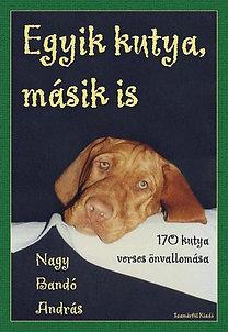 Nagy Bandó András: Egyik kutya, másik is - 170 kutya verses önvallomása