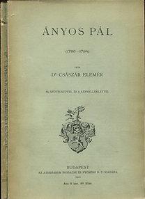 Császár Elemér: Ányos Pál 1756-1784 (magyar történeti életrajzok)