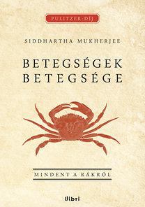 Siddharta Mukherjee: Betegségek betegsége - Mindent a rákról