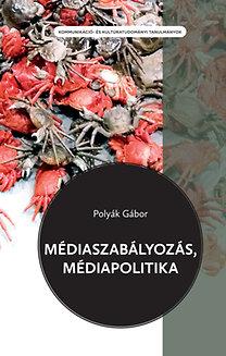Polyák Gábor: Médiaszabályozás, médiapolitika - Technikai, gazdasági és társadalomtudományi összefüggések