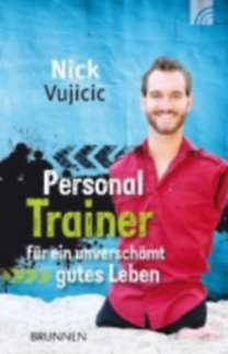 Vujicic, Nick: Personal Trainer für ein unverschämt gutes Leben
