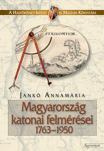 Jankó Annamária: Magyarország katonai felmérései 1763-1950