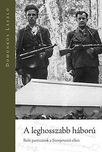 Domonkos László: A leghosszabb háború - Balti partizánok a Szovjetunió ellen