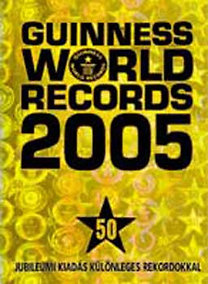 Solymosi Éva (szerk.): Guinness World Records 2005 - Jubileumi kiadás különleges rekordokkal