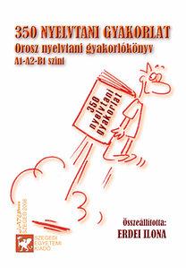 Erdei Ilona: 350 nyelvtani gyakorlat - Orosz nyelvtani gyakorlókönyv A1-A2-B1 szint