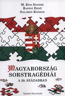 Salamon Konrád, Raffay Ernő, M. Kiss Sándor: Magyarország Sorstragédiái a 20. században