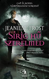 Jeaniene Frost: Sírig hű szerelmed