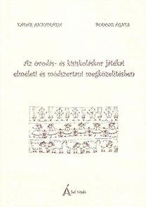 Kádár Annamária, Bodoni Ágnes: Az óvodás- és kisiskoláskor játékai elméleti és módszertani megközelítésben