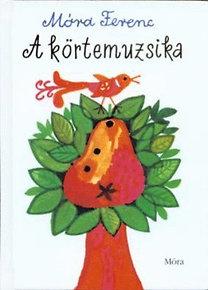 Móra Ferenc: A körtemuzsika