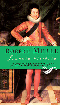 Robert Merle: A gyermekkirály