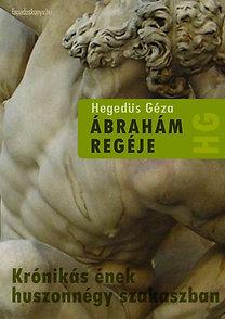 Hegedűs Géza: Ábrahám regéje - krónikás ének huszonnégy szakaszban