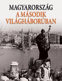 Romsics Ignác (szerk.): Magyarország a második világháborúban