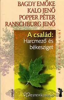 Dr. Bagdy Emőke, Dr. Ranschburg Jenő, Popper Péter, Kalo Jenő: A család: harcmező és békesziget