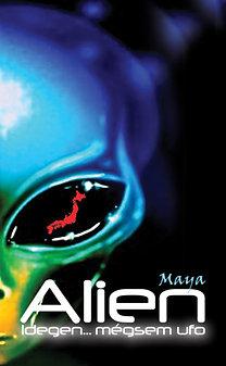 Maya: Alien - Idegen… mégsem ufó
