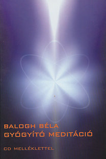 Balogh Béla: Gyógyító meditáció (CD-melléklettel)