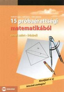 Fröhlich Lajos, Tóth Julianna, Ruff János: 15 próbaérettségi matematikából - Emelt szint-írásbeli