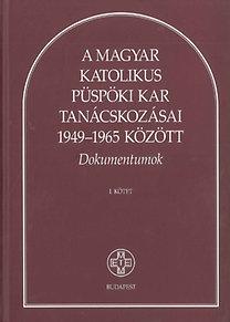 Balogh Margit (szerk.): A Magyar Katolikus Püspöki Kar tanácskozásai 1949-1965 között I-II.