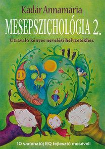 Kádár Annamária: Mesepszichológia 2. - Útravaló kényes nevelési helyzetekhez
