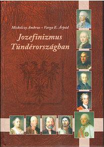 Miskolczy Ambrus, Varga E. Árpád: Jozefinizmus Tündérországban