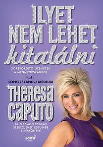 Theresa Caputo: Ilyet nem lehet kitalálni - Sorsfordító üzenetek a mennyországból