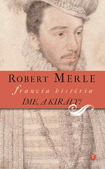Robert Merle: Íme, a király!