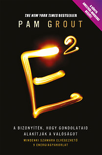 Pam Grout: E2 - A bizonyíték, hogy gondolataid alakítják a valóságot