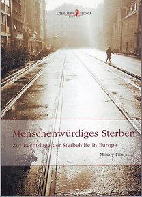 Mihály Filó (Hrsg.): Menschenwürdiges Sterben - Zur Rechtslage der Sterbehilfe in Europa