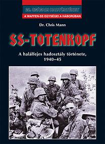 Dr. Chris Mann: SS-Totenkopf - A halálfejes hadosztály története, 1940-1945