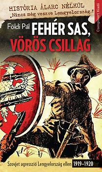 Földi Pál: Fehér Sas, Vörös Csillag - Szovjet agresszió Lengyelország ellen 1919-1920