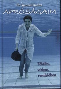 Dr. Gyarmati Andrea: Apróságaim - Földön, vízben, rendelőben