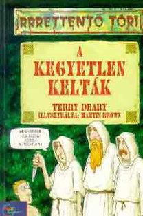 Terry Deary: A kegyetlen kelták (rrrettentő töri)