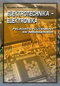 Gyuris Ferenc, Érdi Péter: Elektrotechnika - Elektronika - Feladatgyűjtemény és megoldások
