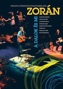 Zorán: A dalok és mi - Koncert a Művészetek Palotájában 2008