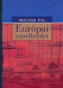 Molnár Pál: Európai ezredkezdet (Politikai tabuk a globalizációban)