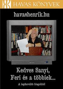 Havas Henrik: havashenrik.hu - Kedves Sanyi, Feri és a többiek... - A legdurvább blogokból